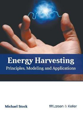 Energy Harvesting: Principles, Modeling and Applications by Michael Stock