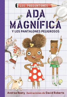 Ada Magnifica y los pantalones peligrosos / Ada Twist and the Perilous Pants by Andrea Beaty