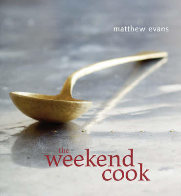 The Weekend Cook by Matthew Evans