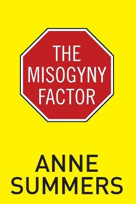 Misogyny Factor by Anne Summers