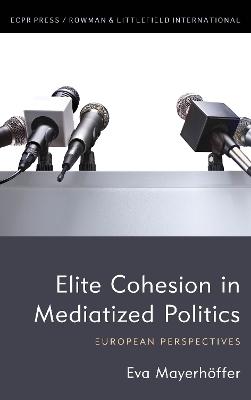 Elite Cohesion in Political Communication by Eva Mayerhoeffer