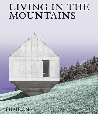 Living in the Mountains: Contemporary Houses in the Mountains book