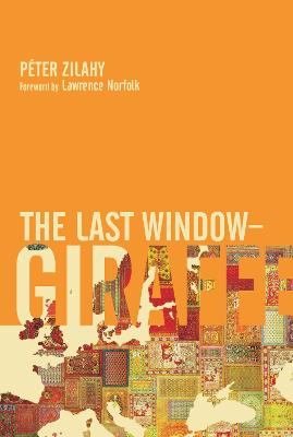 The Last Window-Giraffe by Peter Zilahy