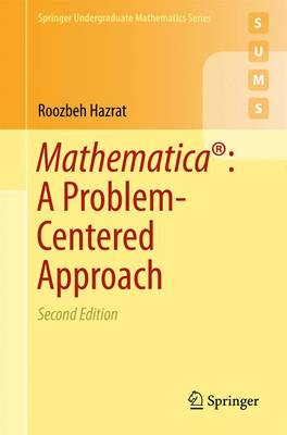 Mathematica (R): A Problem-Centered Approach by Roozbeh Hazrat