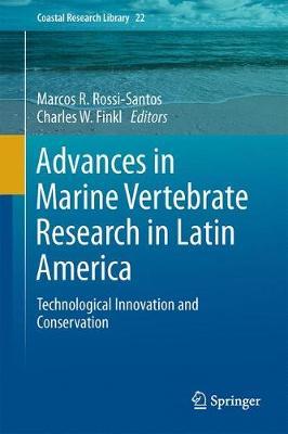 Advances in Marine Vertebrate Research in Latin America by Marcos R. Rossi-Santos