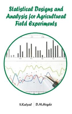 Statistical Designs and Analysis for Agricultural Field Experiments by Vijay Katyal
