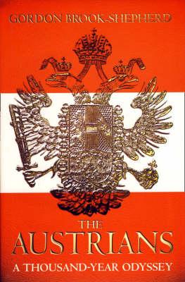 The The Austrians: A Thousand-year Odyssey by Gordon Brook-Shepherd