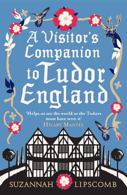 Visitor's Companion to Tudor England by Suzannah Lipscomb