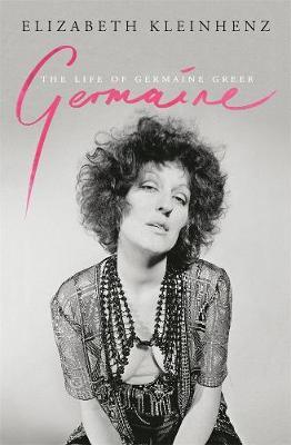 Germaine: The Life of Germaine Greer book