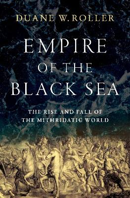 Empire of the Black Sea: The Rise and Fall of the Mithridatic World book