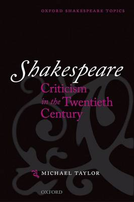 Shakespeare Criticism in the Twentieth Century by Michael Taylor