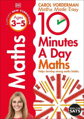 10 Minutes A Day Maths, Ages 3-5 (Preschool): Supports the National Curriculum, Helps Develop Strong Maths Skills by Carol Vorderman
