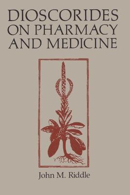 Dioscorides on Pharmacy and Medicine by John M. Riddle