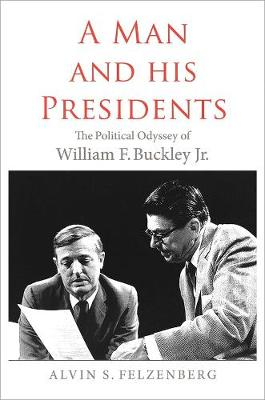 Man and His Presidents by Alvin S. Felzenberg