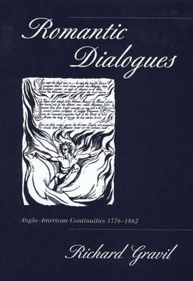 Romantic Dialogues: Anglo-American Continuities, 1776-1862 by Richard Gravil