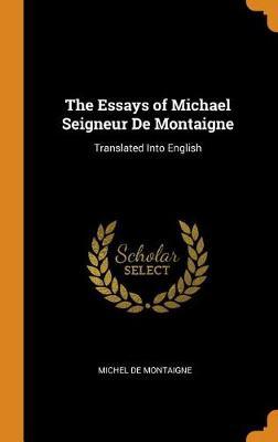 The Essays of Michael Seigneur de Montaigne: Translated Into English by Michel Montaigne