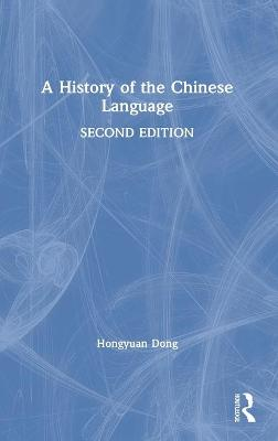 A History of the Chinese Language by Hongyuan Dong