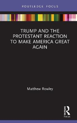 Trump and the Protestant Reaction to Make America Great Again book