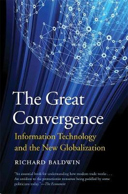 The Great Convergence: Information Technology and the New Globalization by Richard Baldwin
