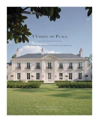 A Vision of Place - The Work of Curtis & Windham Architects by William Curtis