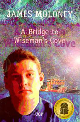A A Bridge to Wiseman's Cove by James Moloney