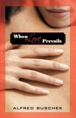 When Love Prevails by Alfred Buschek