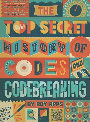 Top Secret History of Codes and Code Breaking by Roy Apps