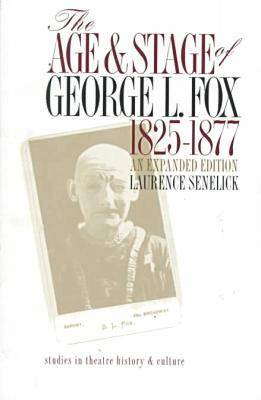 The Age and Stage of George L.Fox, 1825-77 by Laurence Senelick
