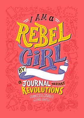 I Am a Rebel Girl: A Journal to Start Revolutions book