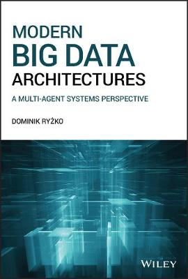 Modern Big Data Architectures: A Multi-Agent Systems Perspective by Dominik Ryzko
