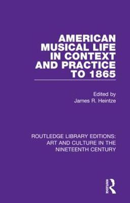 American Musical Life in Context and Practice to 1865 by James R. Heintze