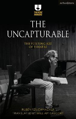 The Uncapturable: The Fleeting Art of Theatre by William Gregory