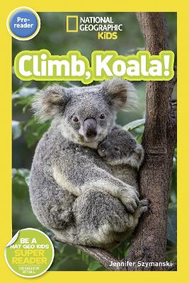 National Geographic Kids Readers: Climb, Koala! by Jennifer Szymanski