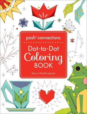 Posh Connections A Dot-to-Dot Coloring Book for Adults by Steve Duffendack