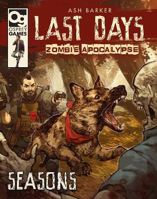 Last Days: Zombie Apocalypse: Seasons by Ash Barker