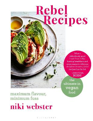 Rebel Recipes: Maximum flavour, minimum fuss: the ultimate in vegan food book