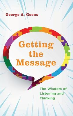 Getting the Message: The Wisdom of Listening and Thinking book
