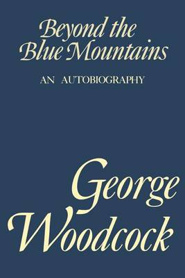 Beyond the Blue Mountain by George Woodcock