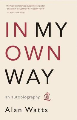 In My Own Way by Alan Watts