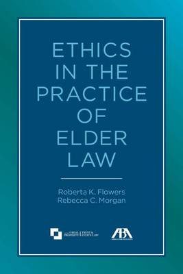 Ethics in the Practice of Elder Law by Roberta K. Flowers