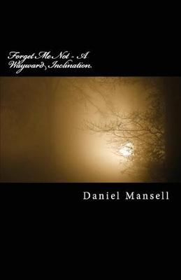 Forget Me Not - A Wayward Inclination by Daniel Lee Mansell