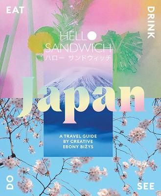 Hello Sandwich Japan: A Travel Guide by Creative Ebony Bizys by Ebony Bizys
