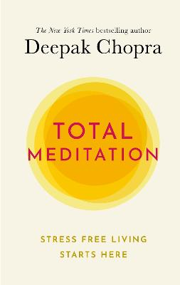 Total Meditation: Stress Free Living Starts Here by Dr Deepak Chopra