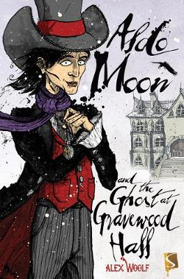 Aldo Moon And The Ghost At Gravewood Hall by Alex Woolf