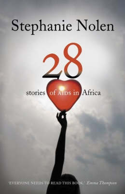 Twenty Eight Stories of Aids in Africa by Stephanie Nolen