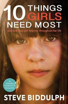 10 Things Girls Need Most by Steve Biddulph