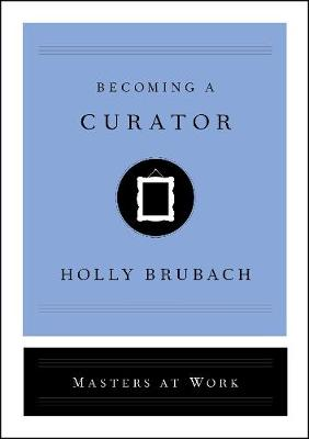 Becoming a Curator by Holly Brubach