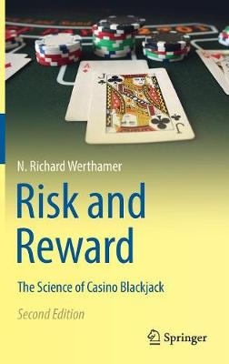 Risk and Reward: The Science of Casino Blackjack by N. Richard Werthamer