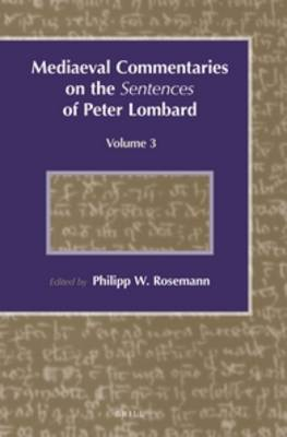 Mediaeval Commentaries on the <i>Sentences</i> of Peter Lombard by Philipp W. Rosemann