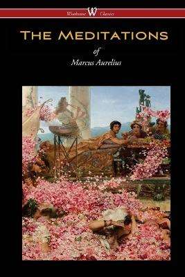 Meditations of Marcus Aurelius (Wisehouse Classics Edition) book